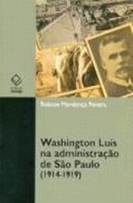 Washington Luís na Administração de São Paulo 1914-1919
