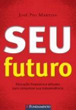 Seu Futuro - Educação Financeira e Atitudes para Conquistar sua Independência