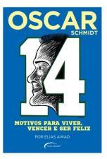 Oscar Schmidt - 14 Motivos Para Viver, Vencer E Ser Feliz