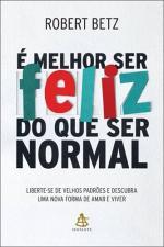 E Melhor Ser Feliz Do Que Ser Normal