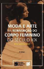 Moda e Arte na Reinvenção do Corpo Feminino do Século Xix