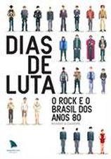Dias de Luta O Rock e o Brasil dos Anos 80