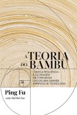 A Teoria do Bambu - Como a Resiliência e a Coragem Me Tornaram Ceo