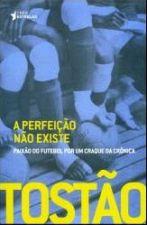 A Perfeição Não Existe - Paixão do Futebol por um Craque da Crônica