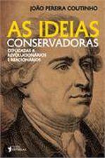 As Ideias Conservadoras Explicadas a Revolucionarios e Reacionarios