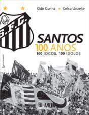 Santos 100 Anos 100 Jogos 100 Idolos