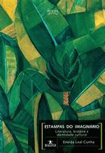 Estampas do imaginário - Literatura, história e identidade cultural