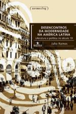 Desencontros da Modernidade na América Latina - Literatura e Política no Século 19