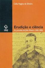 Erudição E Ciência - As Procelas De Júlio Ribeiro (1845-1890)