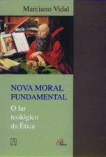 Nova Moral Fundamental - O Lar Teologico Da Etica