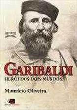 GARIBALDI - HEROI DOS DOIS MUNDOS