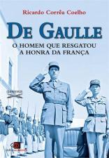 DE GAULLE - HOMEM QUE RESGATOU A HONRA DA FRANCA