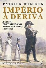 Império à Deriva - a Corte Portuguesa no Rio de Janeiro 1808 - 1821