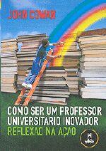 Como Ser um Professor Universitario Inovador - Reflexao na Açao