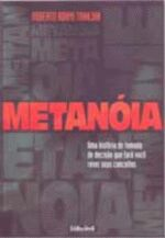 Metanoia - Uma Historia de Tomada de Decisao que Fara Voce Rever seus Conceitos