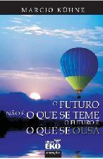 O Futuro Não é o que Se Teme - o Futuro é o que Se Ousa