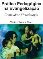 Prática Pedagógica na Evangelização Conteúdo e Metodologia