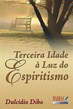 Terceira Idade a Luz do Espiritismo
