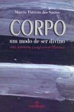 Corpo : um Modo de Ser Divino - Uma Introduçao a Metafisica de Espinosa