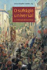 SUFRÁGIO UNIVERSAL E A INVENÇÃO DEMOCRÁTICA, O
