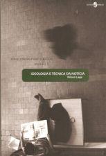 Ideologia E Tecnica Da Noticia - V. 5 - Livro Novo!