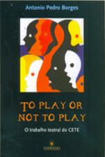 To Play Or Not to Play o Trabalho Teatral Dp Cete Com Cd