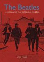 The Beatles: a Historia por Tras de Todas as Cancoes