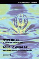 Água: O Ouro Azul: Uso e Abusos dos Recursos Hídricos