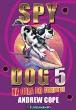 SPY DOG 05 - NA COLA DO FOGUETE
