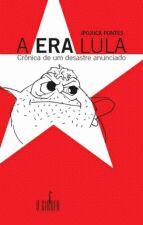 Era Lula A Cronica de um Desastre Anunciado