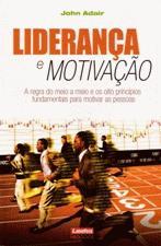 Lideranca E Motivacao - A Regra Do Meio A Meio E Os Oito Principios Fundamentais Para Motivar As Pessoas