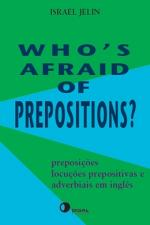 WHOS AFRAID OF PREPOSITIONS?