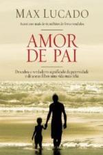 Amor de Pai: Descubra o Verdadeiro Significado da Paternidade e Dê a seus Filhos Uma Vida Mais Feliz