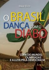 O Brasil Dança Com O Diabo. Copa do Mundo, Olimpíadas e a Luta Pela...