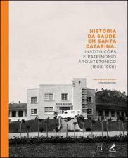 História da Saúde em Santa Catarina - Instituições e Patrimônio