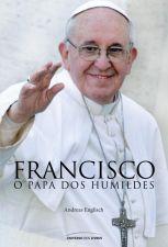 Francisco - O Papa Dos Humildes