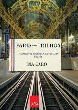 Paris Sobre Trilhos: Viajando de Trem Pela História da França
