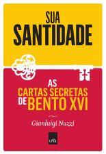 Sua Santidade: as Cartas Secretas de Bento XVI