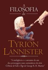 A Filosofia de Tyrion Lannister - Baseado em as Crônicas de Gelo e Fogo de George R. R. Martin