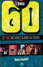 Anos 60 : os 100 Melhores Àlbuns da Década