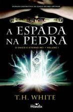 A Espada na Pedra - o único e Eterno Rei - Vol. 1