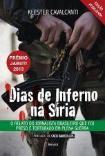 Dias de Inferno na Siria-o Relato do Jornalista Brasileiro que Foi Preso e Torturado em Plena Guerra