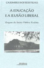 A Educacao E A Ilusao Liberal Origens Da Escola Publica Paulista