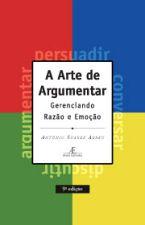 Arte de Argumentar, A: Gerenciando Razão e Emoção