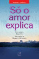 Só O Amor Explica- Pelo espirito Sulamita