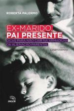 Ex marido Pai Presente Dicas Para Não Cair na Armadilha da Alienação Parental