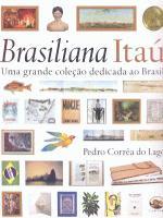 Brasiliana Itaú-uma Grande Coleção Dedicada ao Brasil