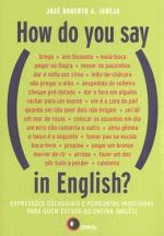HOW DO YOU SAY, IN ENGLISH?