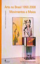 Arte no Brasil: 1950-2000 Movimentos e Meios