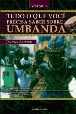 Tudo o Que Você Precisa Saber Sobre Umbanda Vol. 1